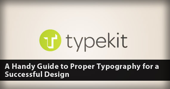 A Handy Guide to Proper Typography for a Successful Design